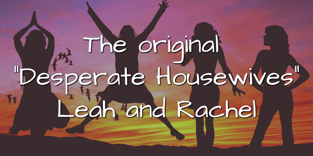 "The original ""Desperate Housewives"" – Leah and Rachel"